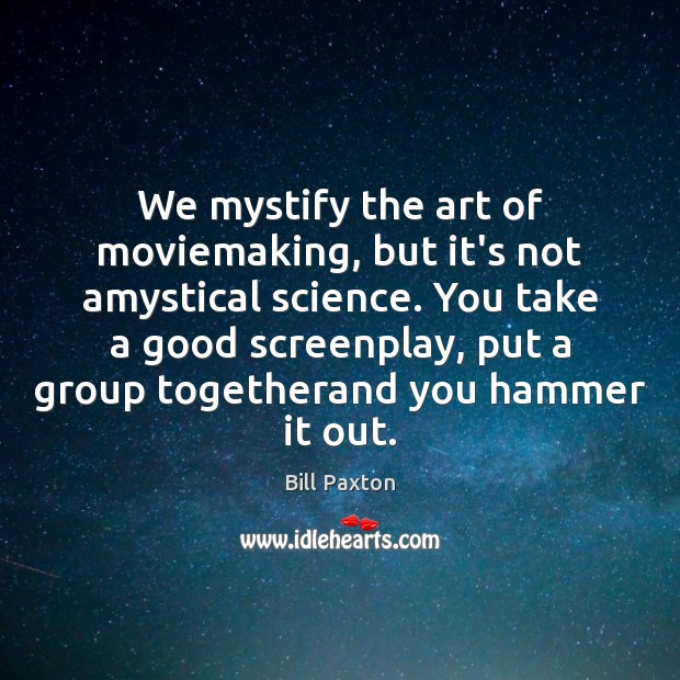 Image, We mystify the art of moviemaking, but it's not amystical science. You