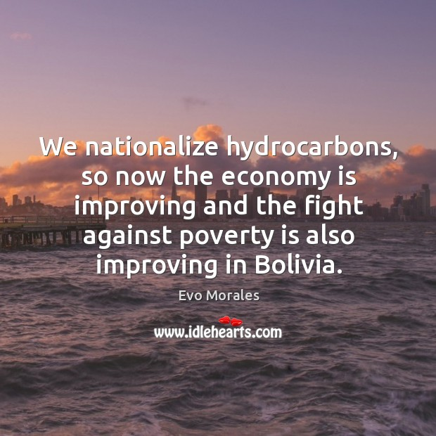 Image, We nationalize hydrocarbons, so now the economy is improving and the fight