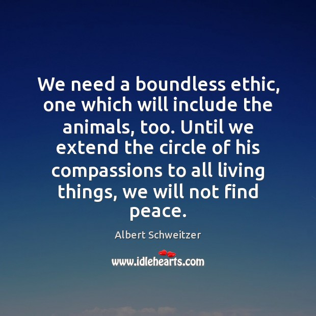 We need a boundless ethic, one which will include the animals, too. Image