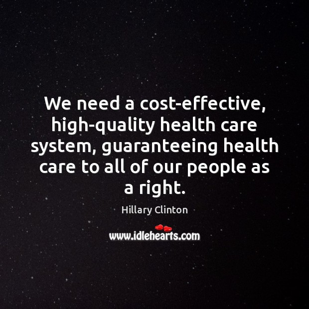 We need a cost-effective, high-quality health care system, guaranteeing health care to Image