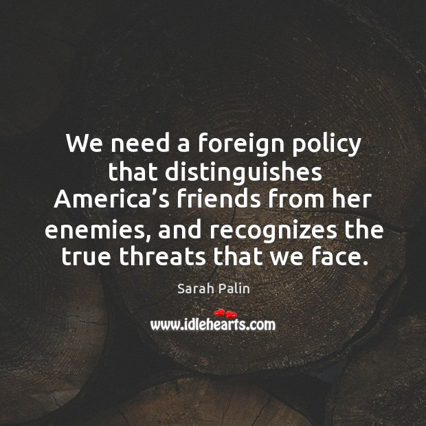 We need a foreign policy that distinguishes america's friends from her enemies Image