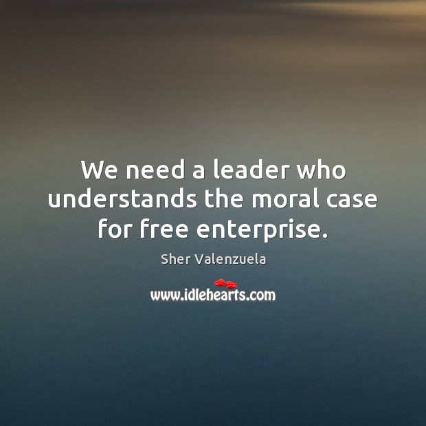 We need a leader who understands the moral case for free enterprise. Image