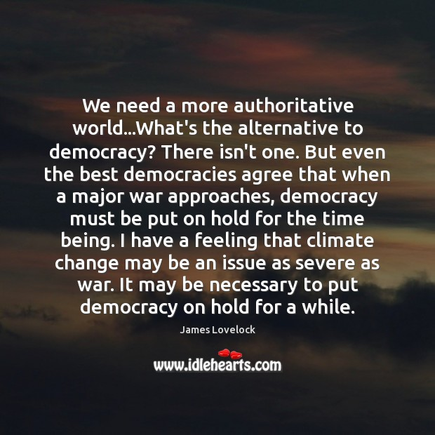 Image, We need a more authoritative world…What's the alternative to democracy? There