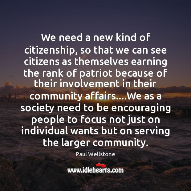 We need a new kind of citizenship, so that we can see Paul Wellstone Picture Quote