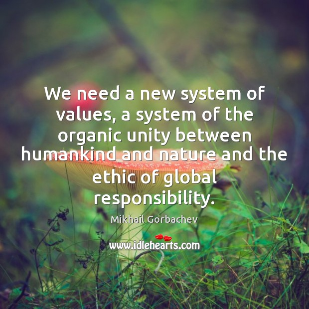 We need a new system of values, a system of the organic Image