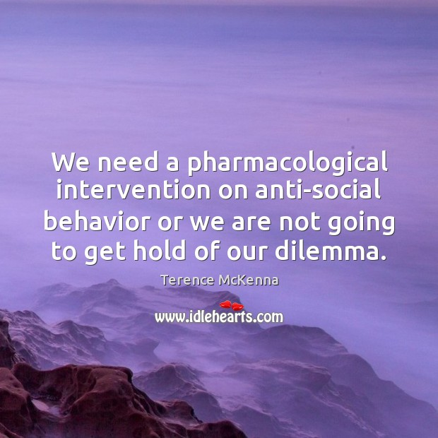 Image, We need a pharmacological intervention on anti-social behavior or we are not