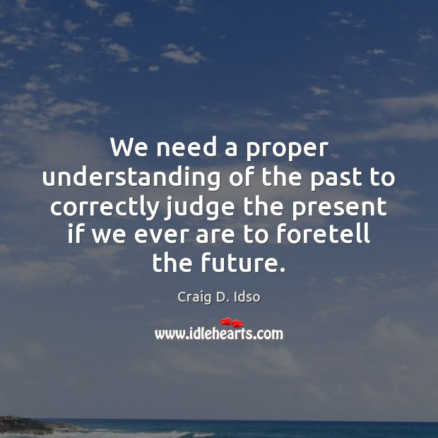 We need a proper understanding of the past to correctly judge the Image