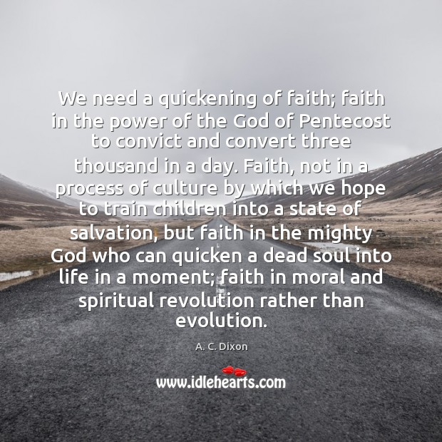 We need a quickening of faith; faith in the power of the Image