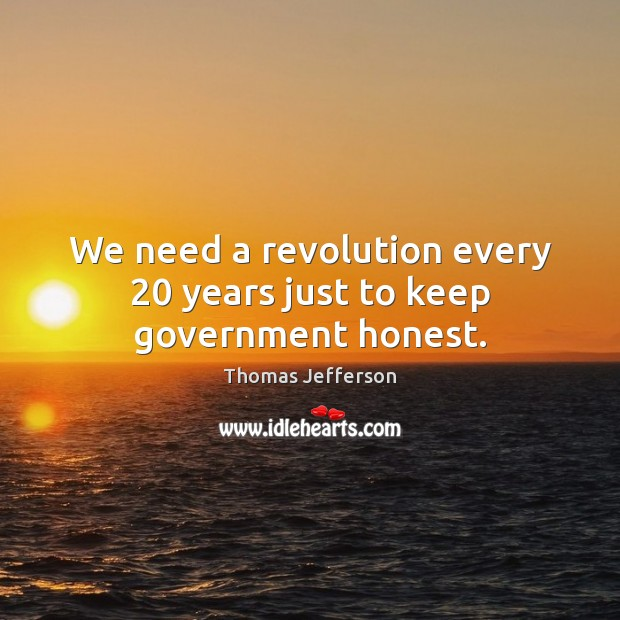 Image, We need a revolution every 20 years just to keep government honest.