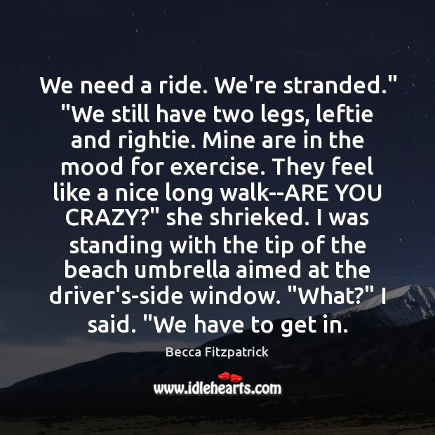 "Image, We need a ride. We're stranded."" ""We still have two legs, leftie"