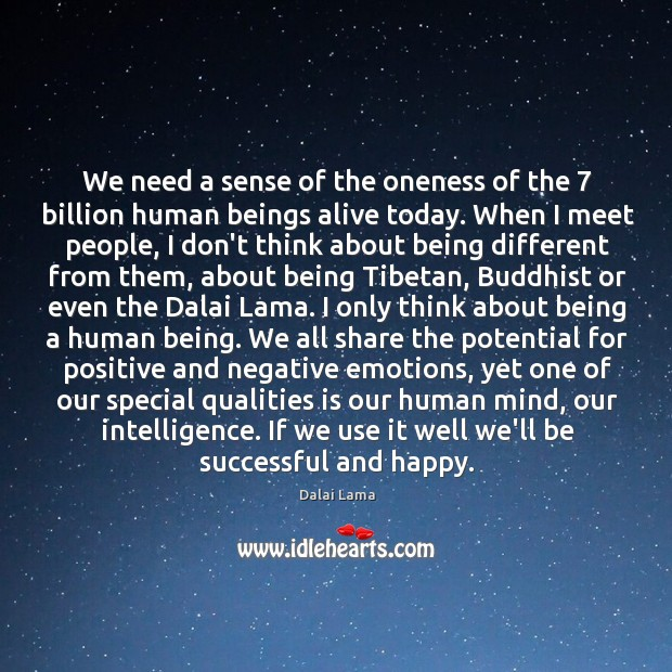 We need a sense of the oneness of the 7 billion human beings Image