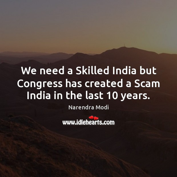 Image, We need a Skilled India but Congress has created a Scam India in the last 10 years.