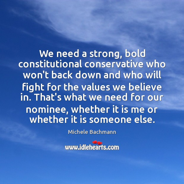 We need a strong, bold constitutional conservative who won't back down and Michele Bachmann Picture Quote