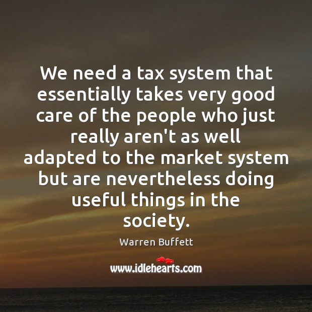 We need a tax system that essentially takes very good care of Image
