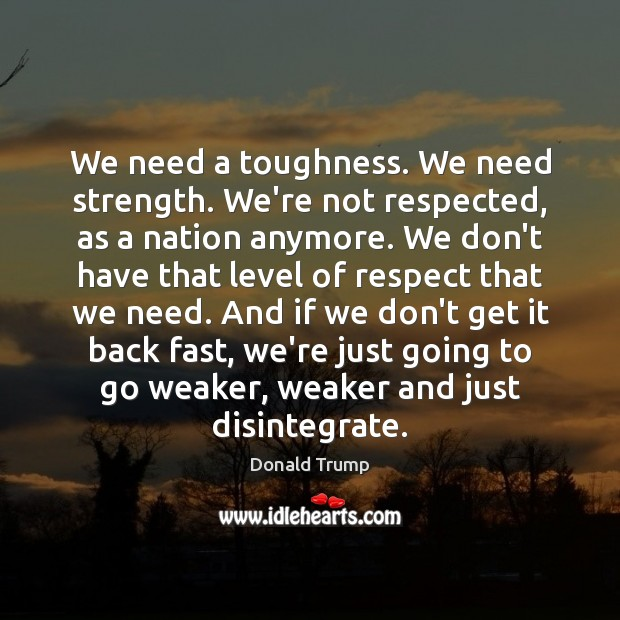 Image, We need a toughness. We need strength. We're not respected, as a