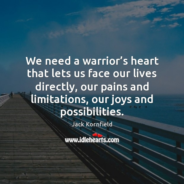 We need a warrior's heart that lets us face our lives Image