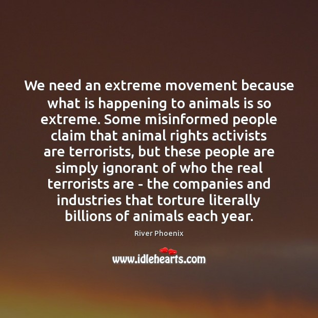 We need an extreme movement because what is happening to animals is Image