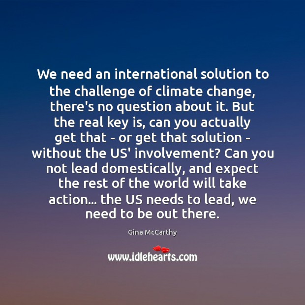 We need an international solution to the challenge of climate change, there's Climate Change Quotes Image