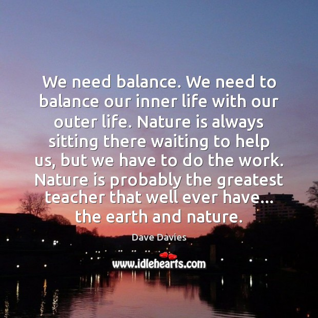 We need balance. We need to balance our inner life with our Image