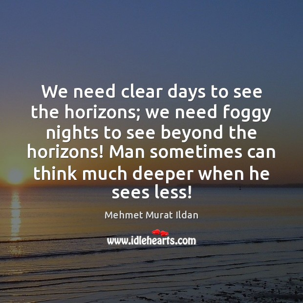 We need clear days to see the horizons; we need foggy nights Image
