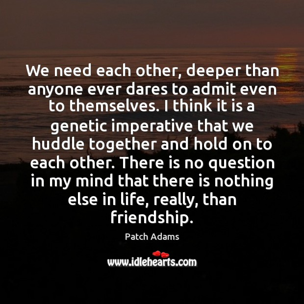 We need each other, deeper than anyone ever dares to admit even Image
