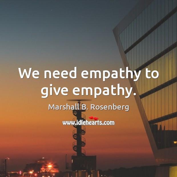 Image, We need empathy to give empathy.