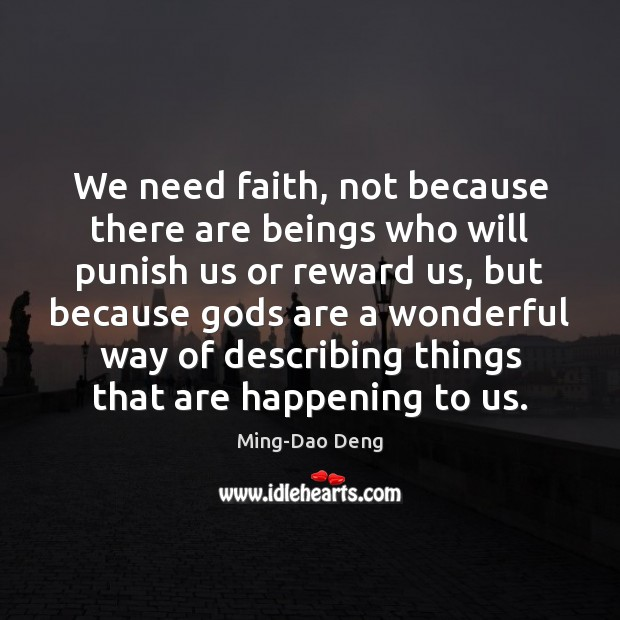 Image, We need faith, not because there are beings who will punish us