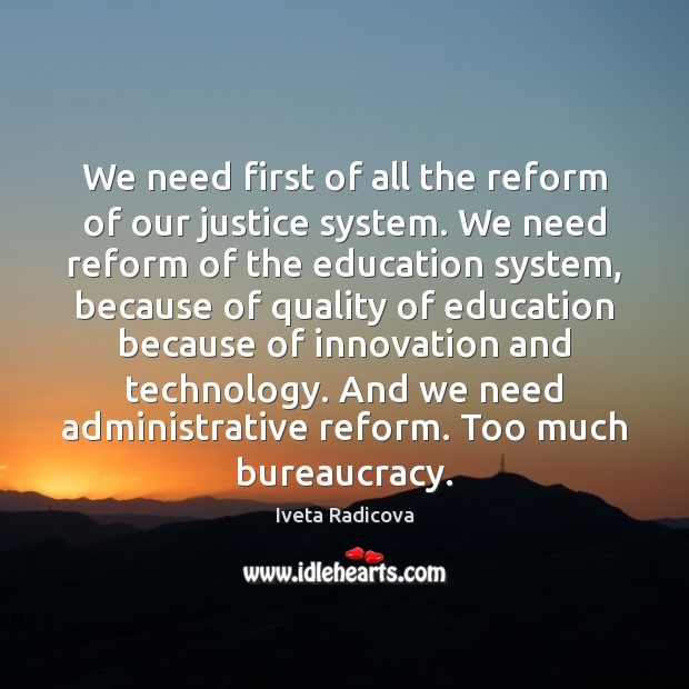 We need first of all the reform of our justice system. We Image