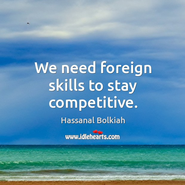 We need foreign skills to stay competitive. Image