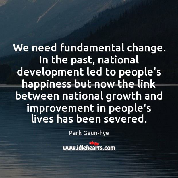 We need fundamental change. In the past, national development led to people's Image