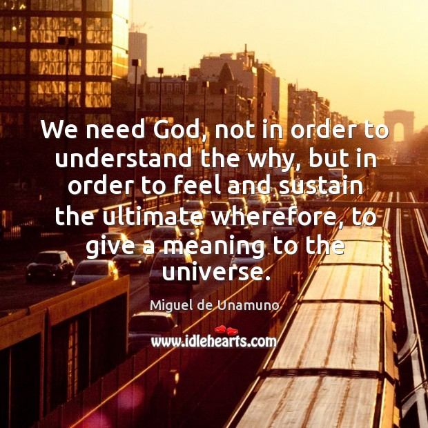 Image, We need god, not in order to understand the why