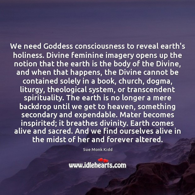 Image, We need Goddess consciousness to reveal earth's holiness. Divine feminine imagery opens