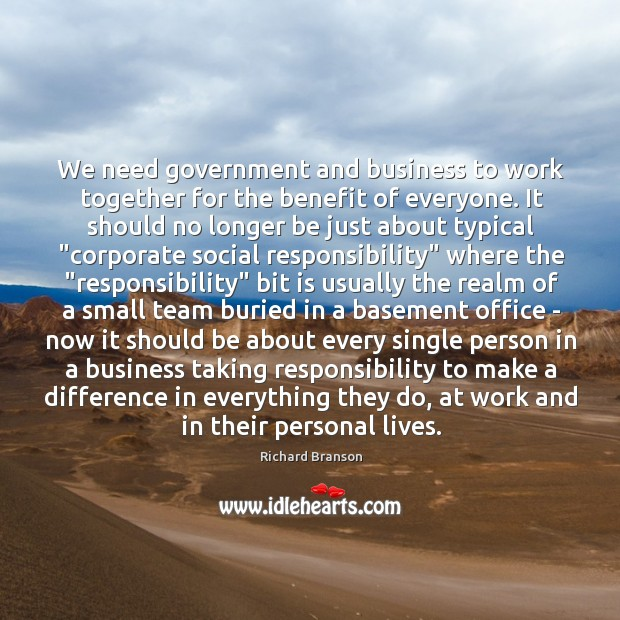 We need government and business to work together for the benefit of Social Responsibility Quotes Image