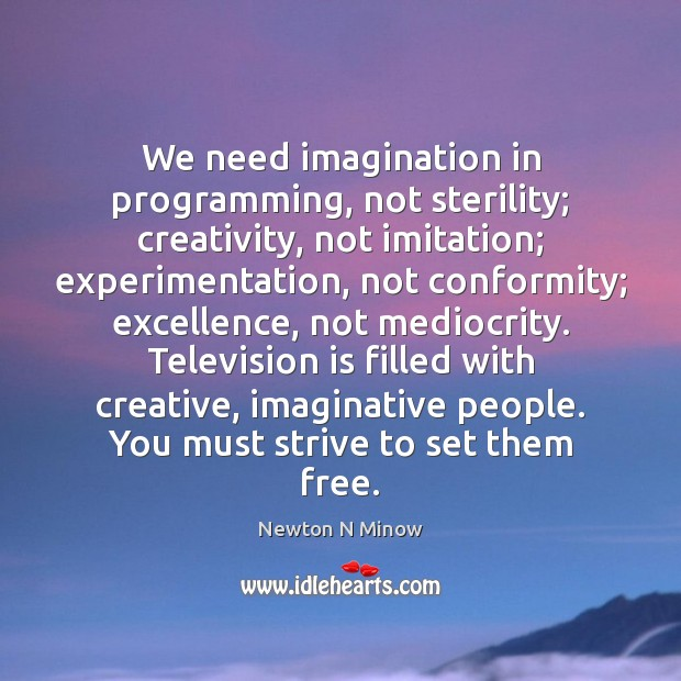 We need imagination in programming, not sterility; creativity, not imitation; experimentation, not Image