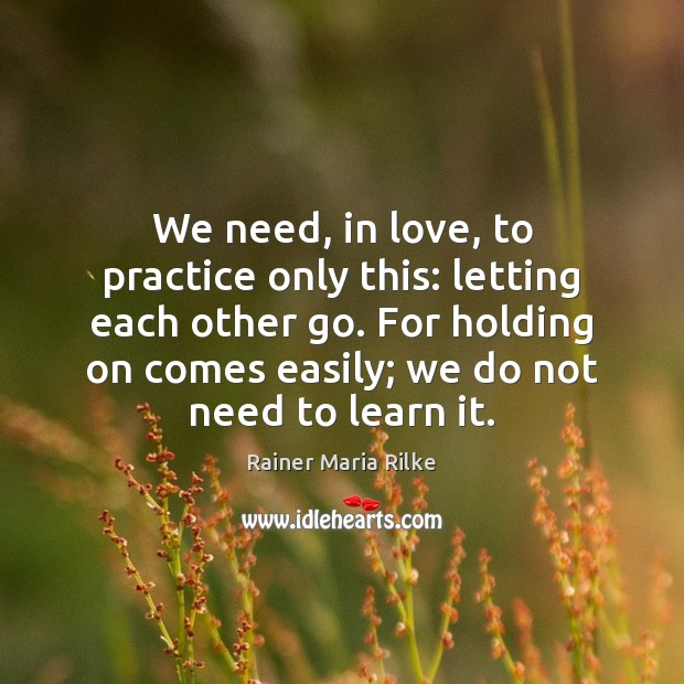 Image, We need, in love, to practice only this: letting each other go.
