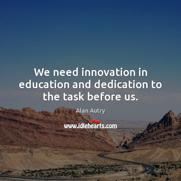 Image, We need innovation in education and dedication to the task before us.