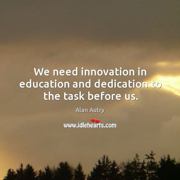 We need innovation in education and dedication to the task before us. Image