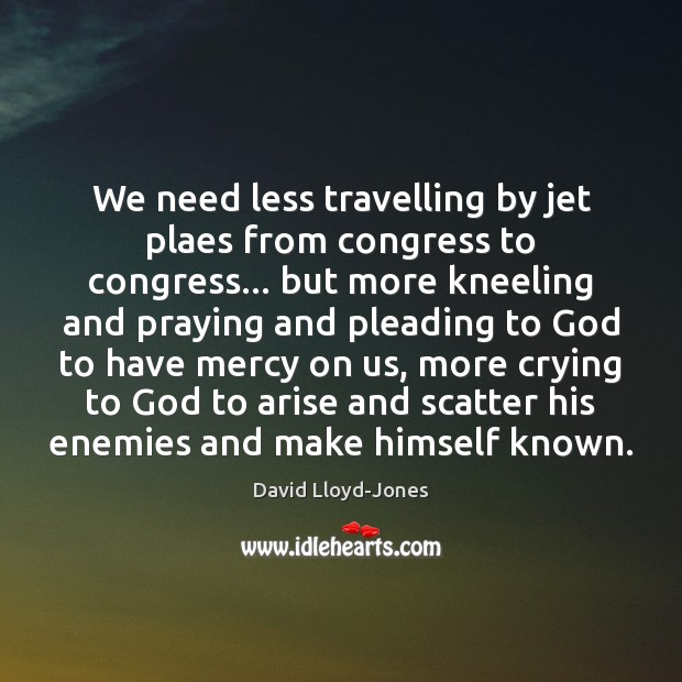 We need less travelling by jet plaes from congress to congress… but David Lloyd-Jones Picture Quote