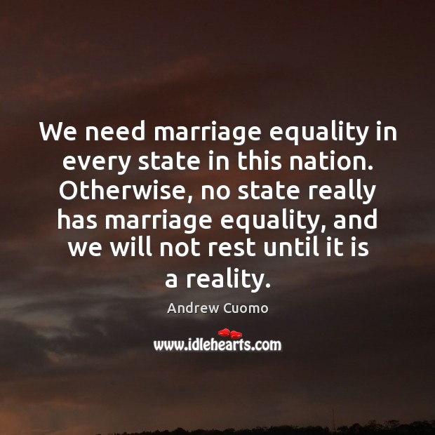 We need marriage equality in every state in this nation. Otherwise, no Andrew Cuomo Picture Quote