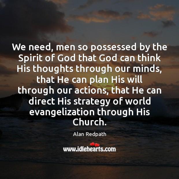 We need, men so possessed by the Spirit of God that God Image