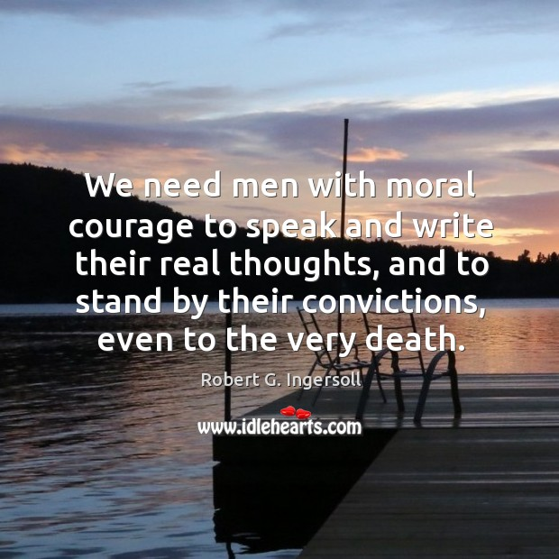 We need men with moral courage to speak and write their real thoughts Image
