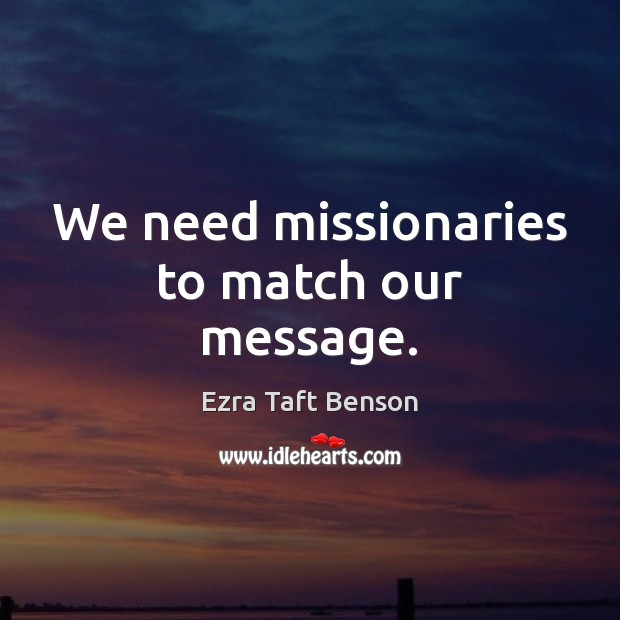 Image, We need missionaries to match our message.