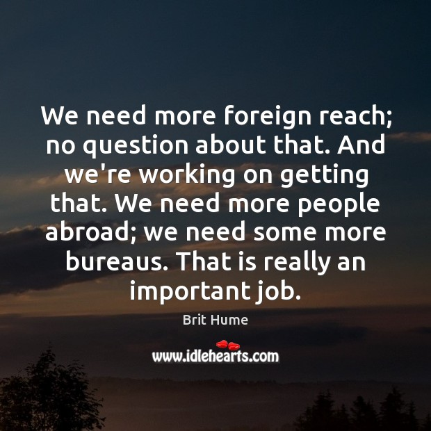 Image, We need more foreign reach; no question about that. And we're working