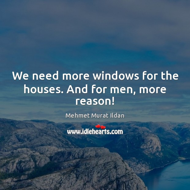 Image, We need more windows for the houses. And for men, more reason!