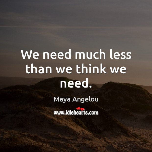 Image, We need much less than we think we need.