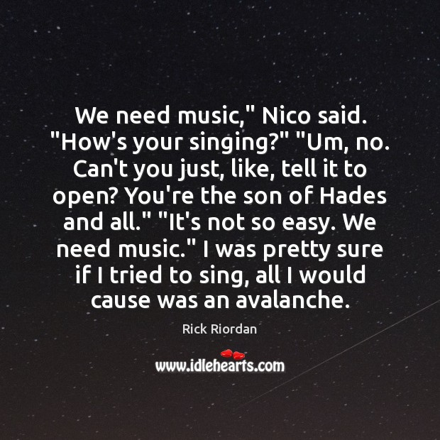 """We need music,"""" Nico said. """"How's your singing?"""" """"Um, no. Can't you Rick Riordan Picture Quote"""