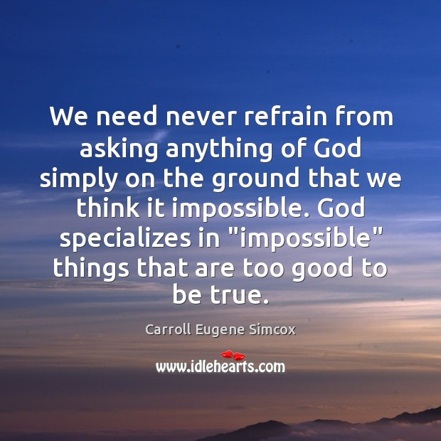 We need never refrain from asking anything of God simply on the Too Good To Be True Quotes Image