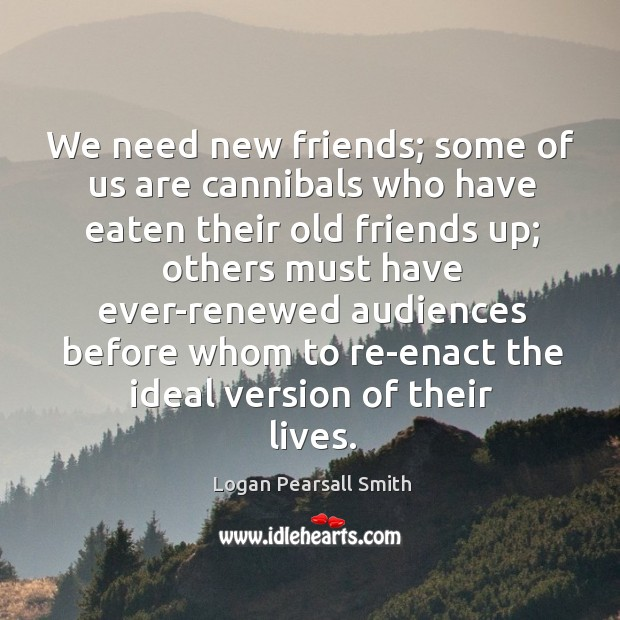 We need new friends; some of us are cannibals who have eaten Image