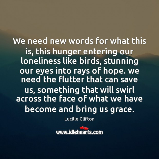 Image, We need new words for what this is, this hunger entering our