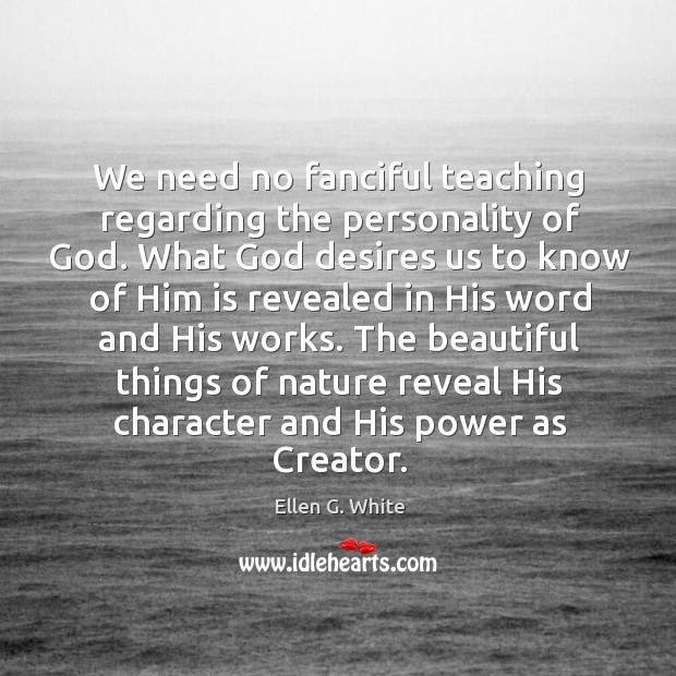 We need no fanciful teaching regarding the personality of God. What God Image